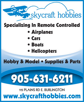 Skycraft Hobbies (905-631-6211) - Annonce illustr&eacute;e - Specializing In Remote Controlled Airplanes Cars Boats  Boats Helicopters  Helicopters Hobby &amp; Model   Supplies &amp; Parts 905-631-6211 115 PLAINS RD E. BURLINGTON www.skycrafthobbies.com