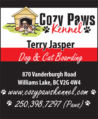 Cozy Paws Kennels (250-398-7297) - Annonce illustrée - Terry Jasper Dog & Cat Boarding 870 Vanderburgh Road Williams Lake, BC V2G 4W4 www.cozypawskennel.com 250.398.7297 (Paws)