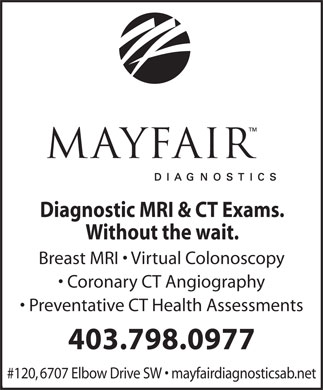 Mayfair Diagnostics (403-777-4674) - Annonce illustrée - Diagnostic MRI & CT Exams. Without the wait. Breast MRI   Virtual Colonoscopy Coronary CT Angiography Preventative CT Health Assessments 403.798.0977 #120, 6707 Elbow Drive SW   mayfairdiagnosticsab.net