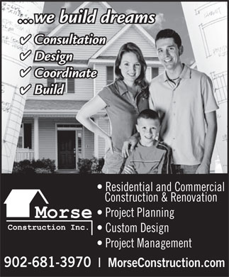 Morse Construction Inc (902-681-3970) - Annonce illustrée - ...we build dreams Consultation Design Coordinate Build Residential and Commercial Construction & Renovation Project Planning Custom Design Project Management 902-681-3970 MorseConstruction.com