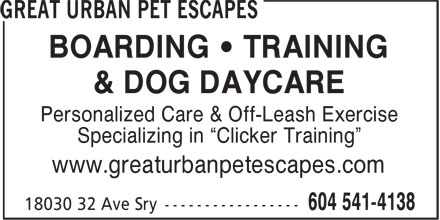 Great Urban Pet Escapes (604-541-4138) - Display Ad - BOARDING &bull; TRAINING &amp; DOG DAYCARE Personalized Care &amp; Off-Leash Exercise Specializing in &ldquo;Clicker Training&rdquo; www.greaturbanpetescapes.com