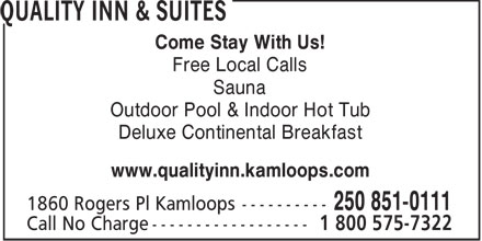 Quality Inn & Suites (250-851-0111) - Display Ad - Come Stay With Us! Free Local Calls Sauna Outdoor Pool & Indoor Hot Tub Deluxe Continental Breakfast www.qualityinn.kamloops.com
