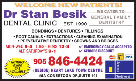 Besik Stan Dr (905-846-4424) - Annonce illustrée - BONDINGS   DENTURES   FILLINGS ROOT CANALS   EXTRACTIONS   CLEANING EXAMINATION PREVENTATIVE DENTISTRY   CROWNS AND BRIDGES MON-WED 9-5 TUES-THURS 12-8 ALT. SATURDAY S 9-1