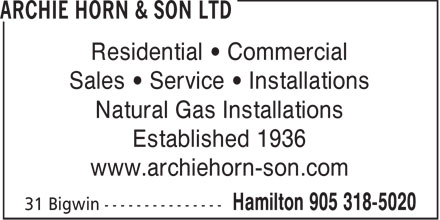 Archie Horn &amp; Son Ltd (905-318-5020) - Annonce illustr&eacute;e - Residential &bull; Commercial Sales &bull; Service &bull; Installations Natural Gas Installations Established 1936 www.archiehorn-son.com  Residential &bull; Commercial Sales &bull; Service &bull; Installations Natural Gas Installations Established 1936 www.archiehorn-son.com  Residential &bull; Commercial Sales &bull; Service &bull; Installations Natural Gas Installations Established 1936 www.archiehorn-son.com  Residential &bull; Commercial Sales &bull; Service &bull; Installations Natural Gas Installations Established 1936 www.archiehorn-son.com  Residential &bull; Commercial Sales &bull; Service &bull; Installations Natural Gas Installations Established 1936 www.archiehorn-son.com  Residential &bull; Commercial Sales &bull; Service &bull; Installations Natural Gas Installations Established 1936 www.archiehorn-son.com  Residential &bull; Commercial Sales &bull; Service &bull; Installations Natural Gas Installations Established 1936 www.archiehorn-son.com  Residential &bull; Commercial Sales &bull; Service &bull; Installations Natural Gas Installations Established 1936 www.archiehorn-son.com  Residential &bull; Commercial Sales &bull; Service &bull; Installations Natural Gas Installations Established 1936 www.archiehorn-son.com  Residential &bull; Commercial Sales &bull; Service &bull; Installations Natural Gas Installations Established 1936 www.archiehorn-son.com  Residential &bull; Commercial Sales &bull; Service &bull; Installations Natural Gas Installations Established 1936 www.archiehorn-son.com  Residential &bull; Commercial Sales &bull; Service &bull; Installations Natural Gas Installations Established 1936 www.archiehorn-son.com