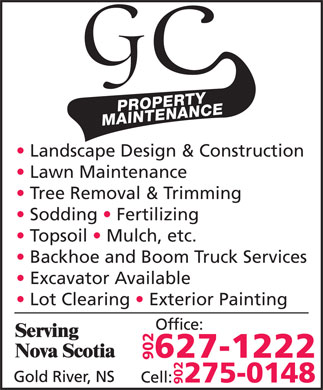 GC Property Maintenance (902-275-0148) - Annonce illustrée - 902 Landscape Design & Construction Lawn Maintenance Tree Removal & Trimming Sodding   Fertilizing Topsoil   Mulch, etc. Backhoe and Boom Truck Services Excavator Available Lot Clearing   Exterior Painting