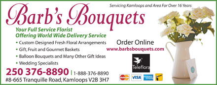 Barb's Bouquets (250-571-1522) - Display Ad - Servicing Kamloops and Area For Over 16 Years Order Online www.barbsbouquets.com 250 376-8890 l 1-888-376-8890 #8-665 Tranquille Road, Kamloops V2B 3H7