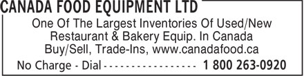 Canada Food Equipment Ltd (1-800-263-0920) - Display Ad - One Of The Largest Inventories Of Used/New Restaurant & Bakery Equip. In Canada Buy/Sell, Trade-Ins, www.canadafood.ca