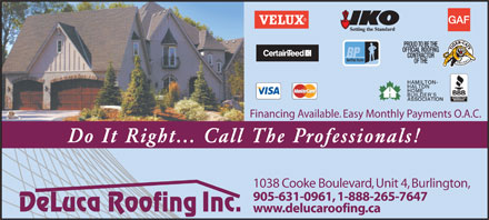 DeLuca Roofing Inc (905-631-0961) - Annonce illustrée - www.delucaroofing.ca Financing Available. Easy Monthly Payments O.A.C. Do It Right... Call The Professionals! 1038 Cooke Boulevard, Unit 4, Burlington, 905-631-0961, 1-888-265-7647