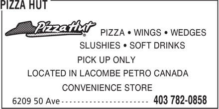 Pizza Hut (403-782-0858) - Annonce illustrée - PIZZA • WINGS • WEDGES SLUSHIES • SOFT DRINKS PICK UP ONLY LOCATED IN LACOMBE PETRO CANADA CONVENIENCE STORE