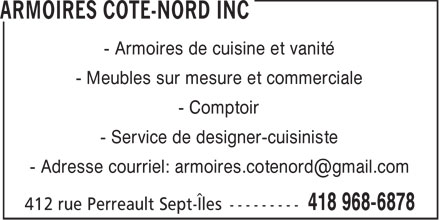 Armoires C&ocirc;te-Nord Inc (418-968-6878) - Annonce illustr&eacute;e - - Armoires de cuisine et vanit&eacute; - Meubles sur mesure et commerciale - Comptoir - Service de designer-cuisiniste - Adresse courriel: armoires.cotenord@gmail.com