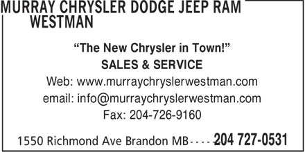 "Murray Chrysler Dodge Jeep Ram Westman (204-727-0531) - Annonce illustrée - ""The New Chrysler in Town!"" SALES & SERVICE Web: www.murraychryslerwestman.com email: info@murraychryslerwestman.com Fax: 204-726-9160"