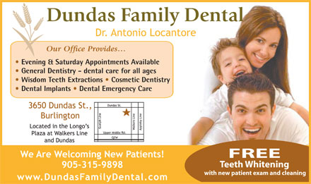 Dundas Family Dental (905-315-9898) - Annonce illustrée - Evening & Saturday Appointments Available General Dentistry - dental care for all ages Wisdom Teeth Extractions   Cosmetic Dentistry Dental Implants   Dental Emergency Care FREE Teeth Whitening with new patient exam and cleaning
