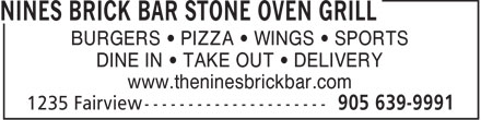 Nines Brick Bar Stone Oven Grill (905-639-9991) - Display Ad - BURGERS • PIZZA • WINGS • SPORTS DINE IN • TAKE OUT • DELIVERY www.theninesbrickbar.com  BURGERS • PIZZA • WINGS • SPORTS DINE IN • TAKE OUT • DELIVERY www.theninesbrickbar.com