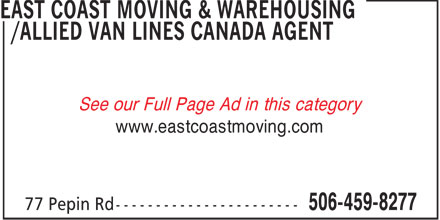 East Coast Moving & Warehousing/Allied Van Lines Canada Agent (506-459-8277) - Annonce illustrée - See our Full Page Ad in this category www.eastcoastmoving.com  See our Full Page Ad in this category www.eastcoastmoving.com