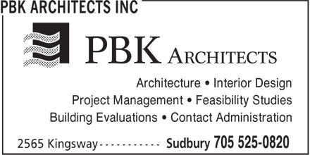 PBK Architects Inc (705-525-0820) - Display Ad - Architecture • Interior Design Project Management • Feasibility Studies Building Evaluations • Contact Administration Project Management • Feasibility Studies Building Evaluations • Contact Administration Architecture • Interior Design