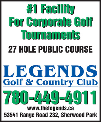 Legends Golf & Country Club (780-449-4911) - Annonce illustrée - #1 Facility For Corporate Golf Tournaments 27 HOLE PUBLIC COURSE 780-449-4911 www.thelegends.ca 53541 Range Road 232, Sherwood Park