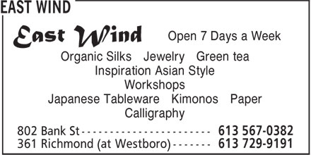 East Wind (613-729-9191) - Annonce illustrée - Open 7 Days a Week Organic Silks Jewelry Green tea Inspiration Asian Style Workshops Japanese Tableware Kimonos Paper Calligraphy