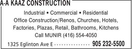 A-A Kaaz Construction (905-232-5500) - Annonce illustrée - Office Construction/Renos, Churches, Hotels, Factories, Plazas, Retail, Bathrooms, Kitchens Call MUNIR (416) 554-4050 Industrial • Commercial • Residential