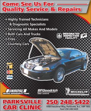 Parksville Car Clinic (250-248-5422) - Display Ad - Come See Us For Come See Us For Quality Service & RepairsQuality Service & Repairs Highly Trained Technicians & Diagnostic Specialists Servicing All Makes And Models Both Cars And Trucks Tires Courtesy Cars PARKSVILLEPARKSVILLE 250 248-5422 1458 Industrial Way, Parksville, B.C. V9P 1W3 CAR CLINIC Fax# 250 248-5429
