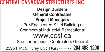Central Canadian Structures Inc (204-488-1200) - Display Ad - Design Builders General Contractors Project Managers Pre-Engineered Steel Buildings Commercial-Industrial-Recreational www.ccsl.ca See our ad under Contractors General
