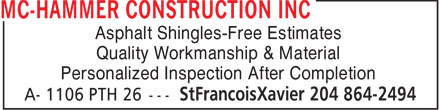 MC-Hammer Construction Inc (204-864-2494) - Annonce illustrée - Asphalt Shingles-Free Estimates Quality Workmanship & Material Personalized Inspection After Completion  Asphalt Shingles-Free Estimates Quality Workmanship & Material Personalized Inspection After Completion