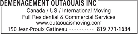 Déménagement Outaouais Inc. (819-303-0466) - Display Ad - Canada / US / International Moving Full Residential & Commercial Services www.outaouaismoving.com  Canada / US / International Moving Full Residential & Commercial Services www.outaouaismoving.com