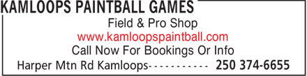 Kamloops Paintball Games (250-374-6655) - Display Ad - Field & Pro Shop www.kamloopspaintball.com Call Now For Bookings Or Info  Field & Pro Shop www.kamloopspaintball.com Call Now For Bookings Or Info