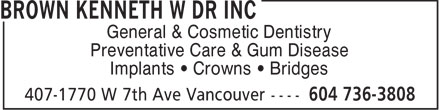 Brown Kenneth W Dr Inc (604-736-3808) - Annonce illustrée - General & Cosmetic Dentistry Preventative Care & Gum Disease Implants   Crowns   Bridges