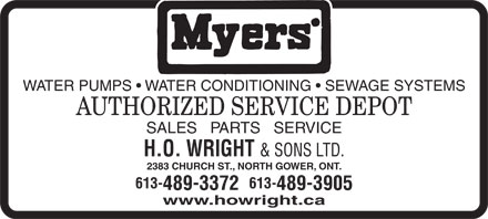 Wright H O & Sons Ltd (613-489-3372) - Display Ad - WATER PUMPS   WATER CONDITIONING   SEWAGE SYSTEMS AUTHORIZED SERVICE DEPOT SALES   PARTS   SERVICE H.O. WRIGHT & SONS LTD. 2383 CHURCH ST., NORTH GOWER, ONT. 613- 489-3372 489-3905 www.howright.ca