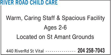 River Road Child Care (204-258-7043) - Display Ad - Warm, Caring Staff & Spacious Facility Ages 2-6 Located on St Amant Grounds  Warm, Caring Staff & Spacious Facility Ages 2-6 Located on St Amant Grounds
