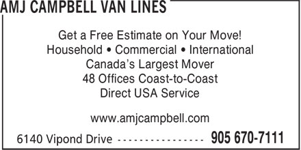 AMJ Campbell Van Lines (905-670-7111) - Display Ad - Get a Free Estimate on Your Move! Household • Commercial • International Canada's Largest Mover 48 Offices Coast-to-Coast Direct USA Service www.amjcampbell.com