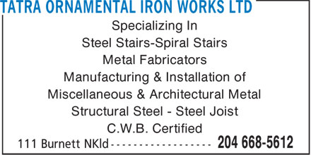 Tatra Ornamental Iron Works Ltd (204-668-5612) - Annonce illustrée - Specializing In Steel Stairs-Spiral Stairs Metal Fabricators Manufacturing & Installation of Miscellaneous & Architectural Metal Structural Steel - Steel Joist C.W.B. Certified