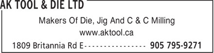 AK Tool & Die Ltd (905-795-9271) - Annonce illustrée - Makers Of Die, Jig And C & C Milling www.aktool.ca
