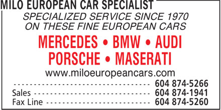 Milo European Car Specialist (604-874-5266) - Annonce illustrée - SPECIALIZED SERVICE SINCE 1970 ON THESE FINE EUROPEAN CARS MERCEDES   BMW   AUDI PORSCHE   MASERATI www.miloeuropeancars.com  SPECIALIZED SERVICE SINCE 1970 ON THESE FINE EUROPEAN CARS MERCEDES   BMW   AUDI PORSCHE   MASERATI www.miloeuropeancars.com