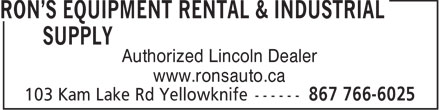 Ron's Equipment Rental &amp; Industrial Supply Ltd (867-766-6025) - Annonce illustr&eacute;e - Authorized Lincoln Dealer www.ronsauto.ca