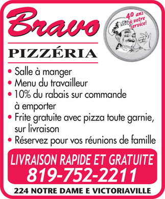 Bravo Pizzeria (819-752-2211) - Display Ad - Salle &agrave; manger Menu du travailleur 10% du rabais sur commande &agrave; emporter Frite gratuite avec pizza toute garnie, sur livraison R&eacute;servez pour vos r&eacute;unions de famille 224 NOTRE DAME E VICTORIAVILLE