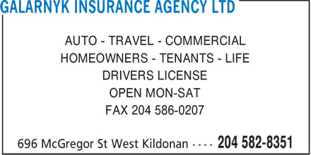 Galarnyk Insurance Agency Ltd (204-582-8351) - Annonce illustr&eacute;e - AUTO - TRAVEL - COMMERCIAL HOMEOWNERS - TENANTS - LIFE DRIVERS LICENSE OPEN MON-SAT FAX 204 586-0207  AUTO - TRAVEL - COMMERCIAL HOMEOWNERS - TENANTS - LIFE DRIVERS LICENSE OPEN MON-SAT FAX 204 586-0207