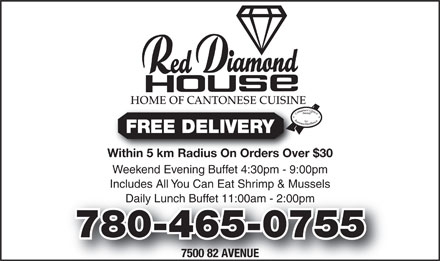 Red Diamond House Restaurant (780-465-0755) - Annonce illustrée - HOME OF CANTONESE CUISINE FREE DELIVERY Within 5 km Radius On Orders Over $30Within 5 km Radius On Orders Over Weekend Evening Buffet 4:30pm - 9:00pm Includes All You Can Eat Shrimp & Mussels Daily Lunch Buffet 11:00am - 2:00pmly Lunch Buffet 11:00am - 2:00pm 780-465-0755780-465-0755 7500 82 AVENUE