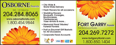 Osborne Florists (204-284-8065) - Annonce illustr&eacute;e - City Wide &amp; World Wide Delivery Fresh Flowers for all occasions 565 - 1/2 Osborne Wedding Flowers: Bouquets, Corsages, 204.284.8065 Boutonnieres, www.osborneflorists.com Centerpieces, Vase rentals &amp; more... 1.800.454.9844 Memorial Floral Tributes/ FORT GARRY Florists Funeral Flowers Fort Richmond Florists Fruit or Gourmet Gift Baskets for All Occasions 204.269.7272 Corporate Floral Accounts www.fortgarryflorist.com 1.800.850.1404  City Wide &amp; World Wide Delivery Fresh Flowers for all occasions 565 - 1/2 Osborne Wedding Flowers: Bouquets, Corsages, 204.284.8065 Boutonnieres, www.osborneflorists.com Centerpieces, Vase rentals &amp; more... 1.800.454.9844 Memorial Floral Tributes/ FORT GARRY Florists Funeral Flowers Fort Richmond Florists Fruit or Gourmet Gift Baskets for All Occasions 204.269.7272 Corporate Floral Accounts www.fortgarryflorist.com 1.800.850.1404