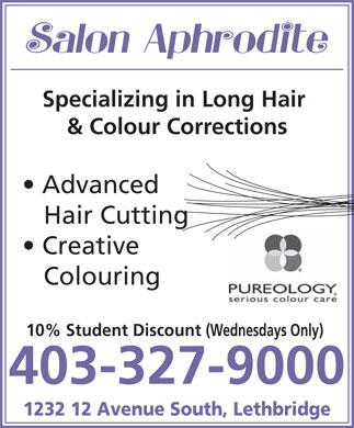 Salon Aphrodite Inc (403-327-9000) - Display Ad - Specializing in Long Hair &amp; Colour Corrections Advanced Hair Cutting Creative Colouring 10% Student Discount (Wednesdays Only) 403-327-9000 1232 12 Avenue South, Lethbridge