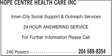 Hope Centre Health Care Inc (204-589-8354) - Annonce illustrée - Inner-City Social Support & Outreach Services 24 HOUR ANSWERING SERVICE For Further Information Please Call  Inner-City Social Support & Outreach Services 24 HOUR ANSWERING SERVICE For Further Information Please Call