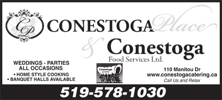 Conestoga Place (519-578-1030) - Annonce illustrée - ALL OCCASIONS 110 Manitou Dr HOME STYLE COOKING www.conestogacatering.ca BANQUET HALLS AVAILABLE Call Us and Relax 519-578-1030 WEDDINGS - PARTIES