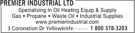 Premier Industrial Ltd (1-800-378-3203) - Display Ad - Specializing In Oil Heating Equip & Supply Gas • Propane • Waste Oil • Industrial Supplies www.premierindustrial.com  Specializing In Oil Heating Equip & Supply Gas • Propane • Waste Oil • Industrial Supplies www.premierindustrial.com