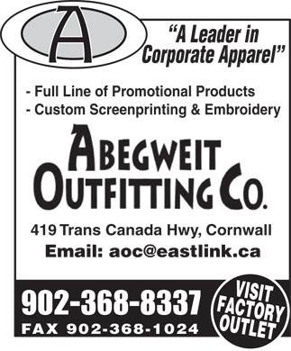Abegweit Outfitting Co (902-368-8337) - Annonce illustrée - A Leader in Corporate Apparel - Full Line of Promotional Products - Custom Screenprinting & Embroidery 419 Trans Canada Hwy, Cornwall 902-368-8337 FAX 902-368-1024 - Custom Screenprinting & Embroidery 419 Trans Canada Hwy, Cornwall 902-368-8337 FAX 902-368-1024 A Leader in Corporate Apparel - Full Line of Promotional Products
