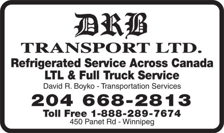 DRB Transport Ltd (204-668-2813) - Annonce illustrée - Refrigerated Service Across Canada LTL & Full Truck Service David R. Boyko - Transportation Services 204 668-2813 Toll Free 1-888-289-7674 450 Panet Rd - Winnipeg