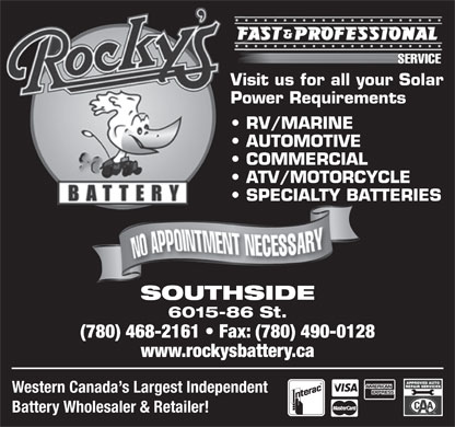 Rocky's Battery (780-401-9841) - Display Ad - Visit us for all your Solar Power Requirements RV/MARINE AUTOMOTIVE COMMERCIAL ATV/MOTORCYCLE SPECIALTY BATTERIES SOUTHSIDE 6015-86 St. (780) 468-2161   Fax: (780) 490-0128 www.rockysbattery.ca Western Canada s Largest Independent Battery Wholesaler & Retailer! TM