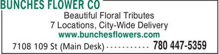 Bunches Flowers Co (780-447-5359) - Display Ad - Beautiful Floral Tributes 7 Locations, City-Wide Delivery www.bunchesflowers.com  Beautiful Floral Tributes 7 Locations, City-Wide Delivery www.bunchesflowers.com