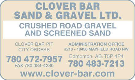 Clover Bar Sand & Gravel Ltd (780-472-7957) - Annonce illustrée - CRUSHED ROAD GRAVEL AND SCREENED SAND ADMINISTRATION OFFICE #218 - 10458 MAYFIELD ROAD NW Edmonton, AB. T5P 4P4 www.clover-bar.com