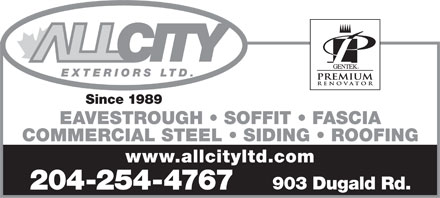 All City Exteriors Ltd (204-809-0360) - Display Ad - EXTERIORS LTD. Since 1989 EAVESTROUGH   SOFFIT   FASCIA COMMERCIAL STEEL   SIDING   ROOFING www.allcityltd.com 903 Dugald Rd. 204-254-4767