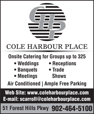 Cole Harbour Place (902-464-5100) - Annonce illustrée - 902-464-5100 COLE HARBOUR PLACE Onsite Catering for Groups up to 325 Receptions  Weddings Trade  Banquets Shows  Meetings Air Conditioned Ample Free Parking Web Site: www.coleharbourplace.com 51 Forest Hills Pkwy